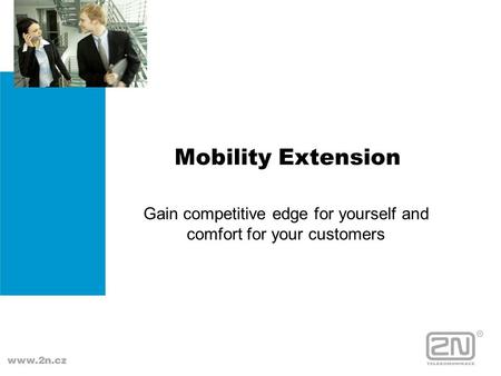 Mobility Extension Gain competitive edge for yourself and comfort for your customers.