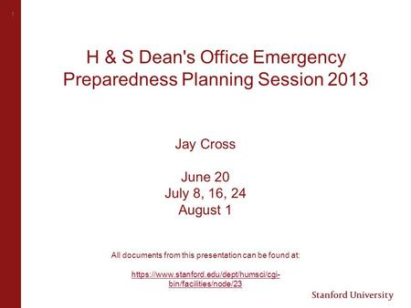 1 H & S Dean's Office Emergency Preparedness Planning Session 2013 Jay Cross June 20 July 8, 16, 24 August 1 All documents from this presentation can be.