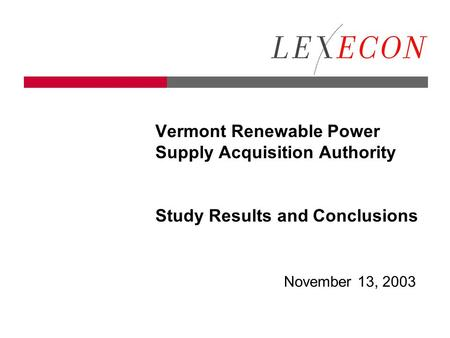 Vermont Renewable Power Supply Acquisition Authority Study Results and Conclusions November 13, 2003.