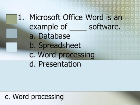 1.Microsoft Office Word is an example of ____ software. a. Database b. Spreadsheet c. Word processing d. Presentation c. Word processing.