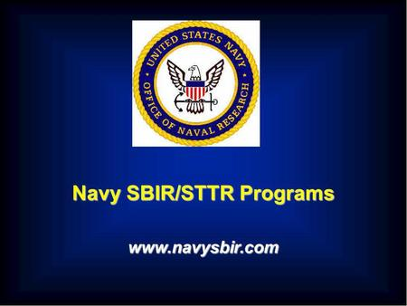 Navy SBIR/STTR Programs www.navysbir.com. Office of Naval Research – 36412-2 Navy SBIR Program Goals Use small business to develop innovative R&D that.