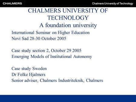 Chalmers University of Technology CHALMERS UNIVERSITY OF TECHNOLOGY A foundation university International Seminar on Higher Education Novi Sad 28-30 October.