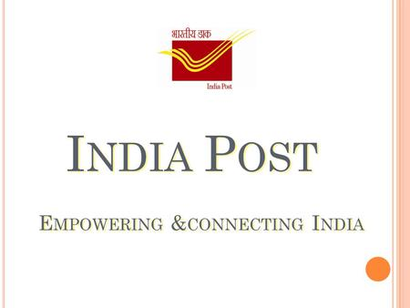 I NDIA P OST E MPOWERING & CONNECTING I NDIA. O UR V ISION : O UR V ISION : India Posts products and services will be the customers first choice.