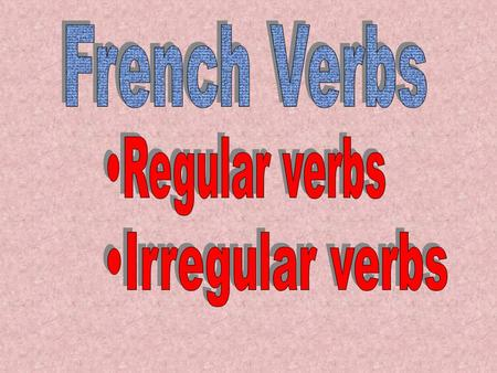 Regular Verbs To conjugate in the present tense...