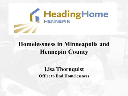 Homelessness in Minneapolis and Hennepin County Lisa Thornquist Office to End Homelessness.
