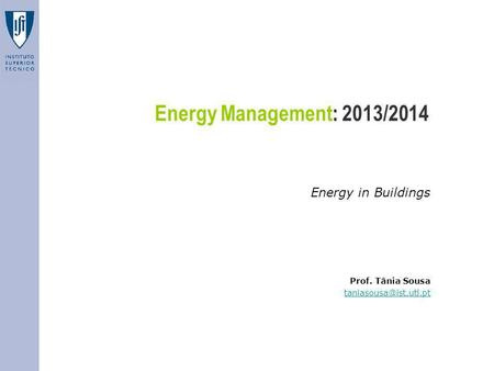 Energy Management: 2013/2014 Energy in Buildings Prof. Tânia Sousa