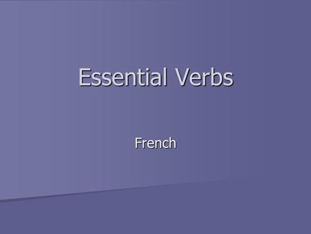 Essential Verbs French. vouloir To want To want couvrir To cover.