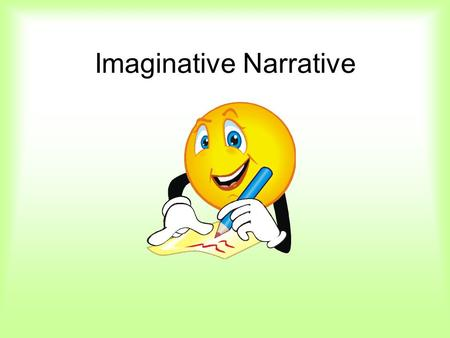 Imaginative Narrative. Topic: Tell about a time when a giant visited your classroom. Type: Expressive Audience: classmates and teacher Purpose: entertain.