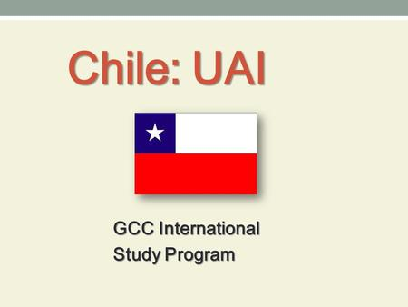 Chile: UAI GCC International Study Program. Universidad Adolfo Ibáñez U.A.I is the #1 Business School in Latin America according to America Economia (2011-2012)