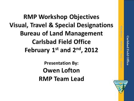 RMP Workshop Objectives Visual, Travel & Special Designations Bureau of Land Management Carlsbad Field Office February 1 st and 2 nd, 2012 Presentation.