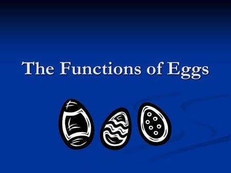 The Functions of Eggs. Emulsifiers Emulsiona mixture that forms when you combine liquids that ordinarily do not mix. Ex: oil and water Emulsiona mixture.