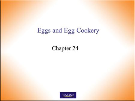 Eggs and Egg Cookery Chapter 24. Introductory Foods, 13 th ed. Bennion and Scheule © 2010 Pearson Higher Education, Upper Saddle River, NJ 07458. All.