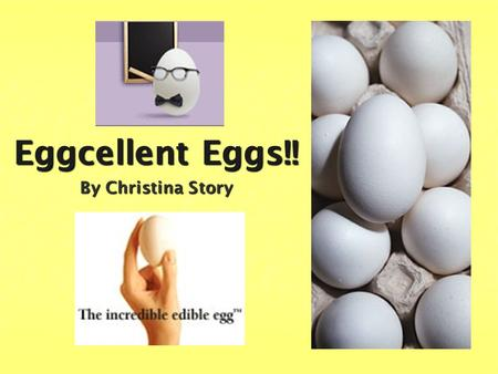 Eggcellent Eggs!! By Christina Story.