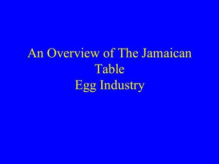 An Overview of The Jamaican Table Egg Industry. Overview Layer farmers are independent producers, processors and marketers of table eggs. Approximately.