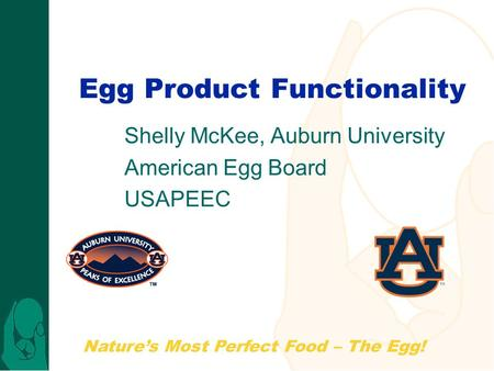 Natures Most Perfect Food – The Egg! Egg Product Functionality Shelly McKee, Auburn University American Egg Board USAPEEC.