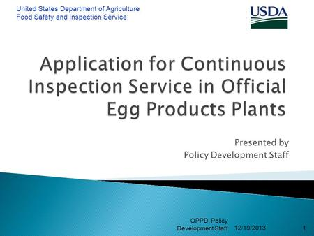 Presented by Policy Development Staff 12/19/2013 OPPD, Policy Development Staff1 United States Department of Agriculture Food Safety and Inspection Service.