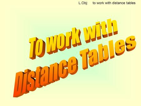 L.Obj: to work with distance tables. 43 39 L.Obj: to work with distance tables.