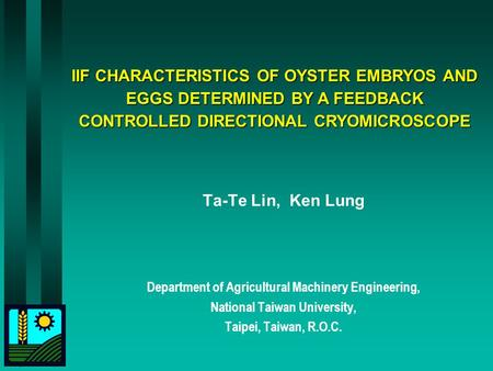 IIF CHARACTERISTICS OF OYSTER EMBRYOS AND EGGS DETERMINED BY A FEEDBACK CONTROLLED DIRECTIONAL CRYOMICROSCOPE Ta-Te Lin, Ken Lung Department of Agricultural.