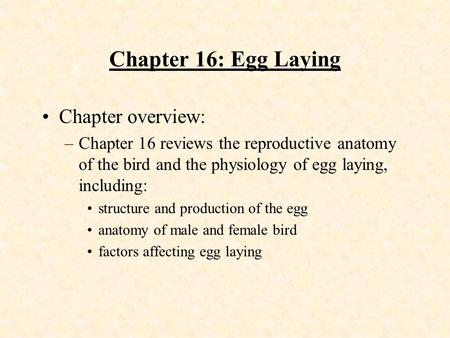 Chapter 16: Egg Laying Chapter overview: –Chapter 16 reviews the reproductive anatomy of the bird and the physiology of egg laying, including: structure.