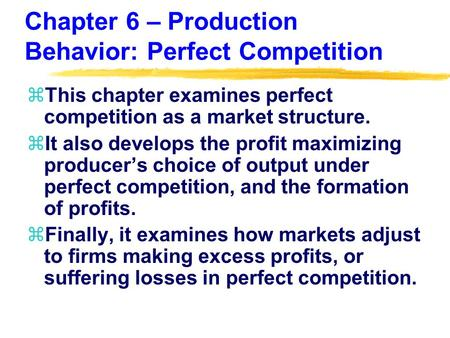 Chapter 6 – Production Behavior: Perfect Competition zThis chapter examines perfect competition as a market structure. zIt also develops the profit maximizing.