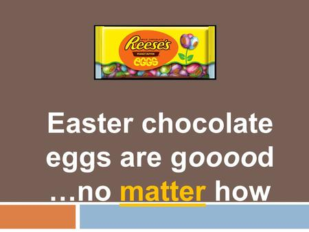 Easter chocolate eggs are gooood …no matter how. Hypothesis 1 Hypothesis Hypothesis 2.