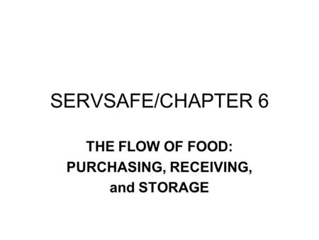 SERVSAFE/CHAPTER 6 THE FLOW OF FOOD: PURCHASING, RECEIVING, and STORAGE.