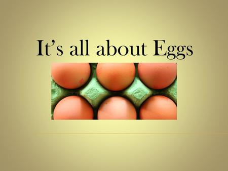 It's all about Eggs.