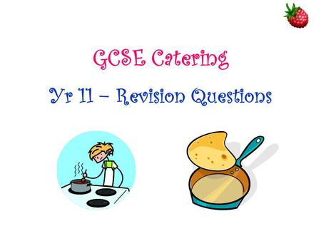 GCSE Catering Yr 11 – Revision Questions