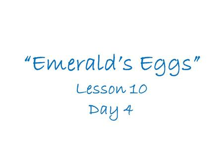 """Emerald's Eggs"" Lesson 10 Day 4"
