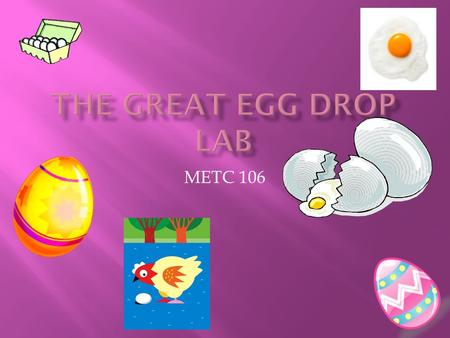 THE GREAT EGG DROP LAB METC 106.