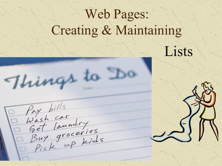 Web Pages: Creating & Maintaining Lists. Grocery List Milk Bread Eggs.