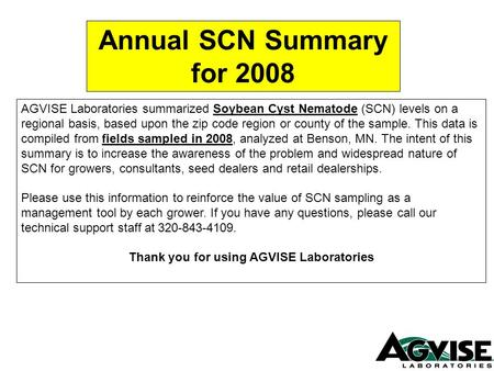 AGVISE Laboratories summarized Soybean Cyst Nematode (SCN) levels on a regional basis, based upon the zip code region or county of the sample. This data.
