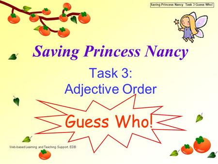 Web-based Learning and Teaching Support, EDB Saving Princess Nancy Task 3 Guess Who! Saving Princess Nancy Task 3: Adjective Order Guess Who!