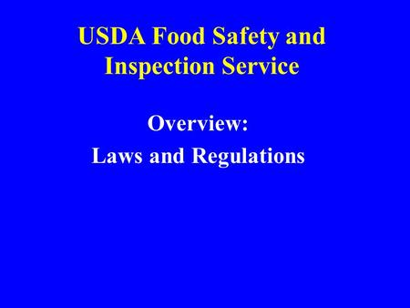 USDA Food Safety and Inspection Service Overview: Laws and Regulations.
