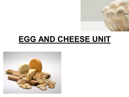 EGG AND CHEESE UNIT. EGGS: 1. Eggs are rich in which main nutrient? protein.