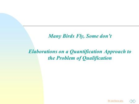 İlk sayfaya geç Many Birds Fly, Some dont Elaborations on a Quantification Approach to the Problem of Qualification.