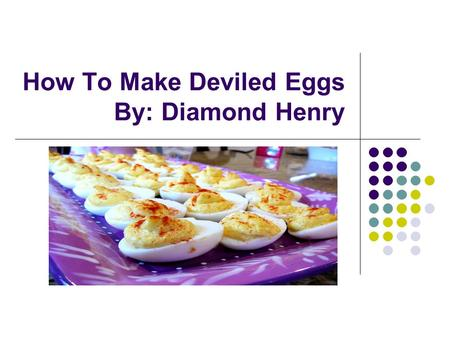 How To Make Deviled Eggs By: Diamond Henry Materials Stove Pot Bowl Egg Platter Knife 3 Spoons Mixing Spoon Gloves.