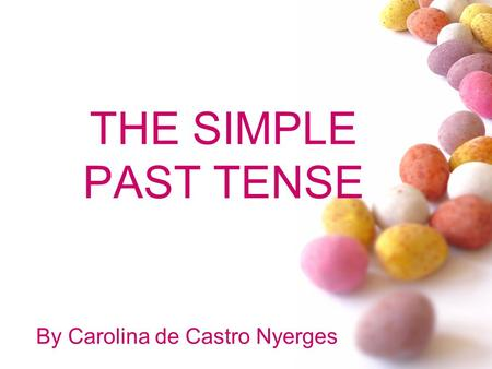 THE SIMPLE PAST TENSE By Carolina de Castro Nyerges.