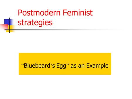 Postmodern Feminist strategies
