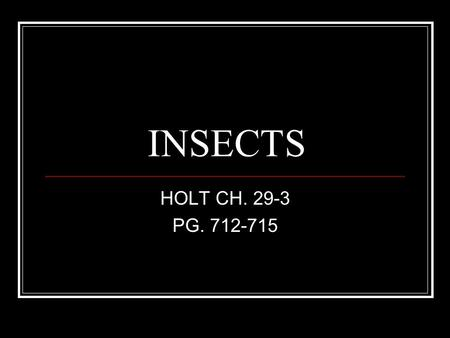 INSECTS HOLT CH. 29-3 PG. 712-715.