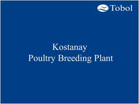 Kostanay Poultry Breeding Plant. Project purpose: High-profitable poultry production enterprise promoting the countrys food security. The project proposes.