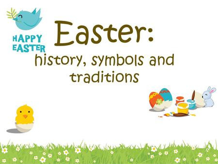 Easter: history, symbols and traditions. Do you know… When people celebrate Easter? What do they celebrate? What are the symbols of Easter? What do people.