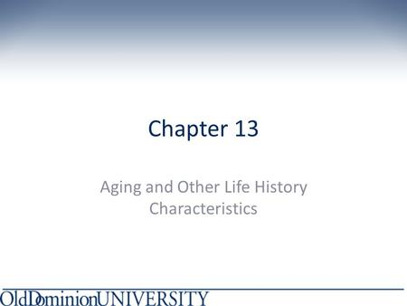 Chapter 13 Aging and Other Life History Characteristics.