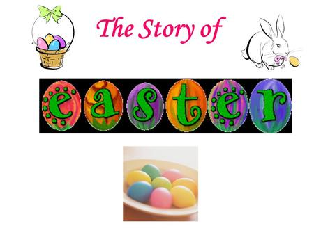 The Story of. Easter is a time of springtime festivals. In Christian countries Easter is celebrated as the religious holiday commemorating the resurrection.