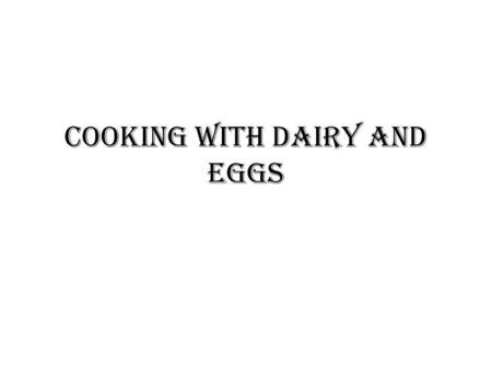 Cooking with Dairy and Eggs. Cooking Principles of Dairy.