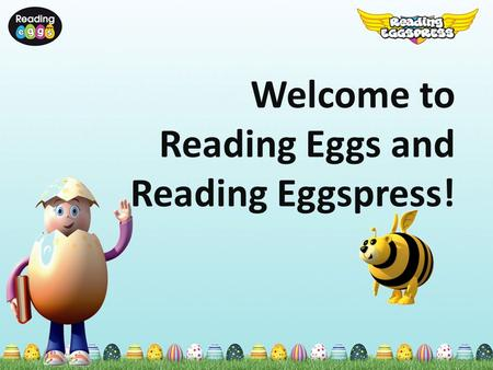 Welcome to Reading Eggs and Reading Eggspress!. What is Reading Eggs? Engaging, research based, online early literacy program. Teach students ages 4-8.