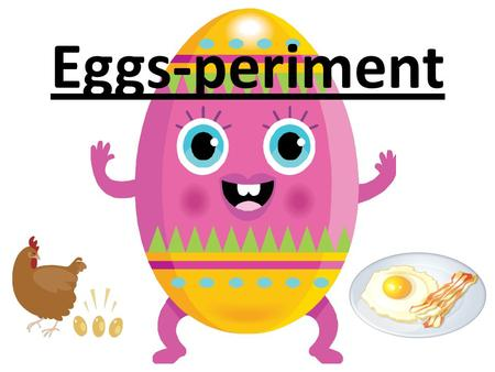 Eggs-periment. Question? What happens to an egg when it is put into vinegar for a few days? What happens if it is then put into corn syrup and left for.