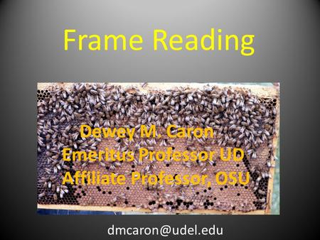 Frame Reading Dewey M. Caron Emeritus Professor UD Affiliate Professor, OSU