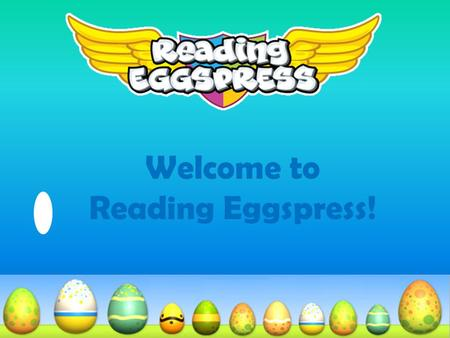 Welcome to Reading Eggspress!. What is Reading Eggspress? Reading Eggspress is designed for 2 nd -6 th graders and focuses on building reading and comprehension.