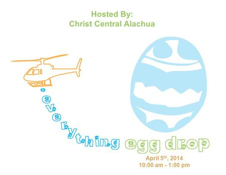 April 5 th, 2014 10:00 am - 1:00 pm Hosted By: Christ Central Alachua.